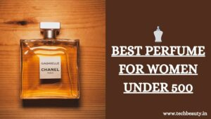 Best Perfume for women under 500