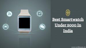 Best Smartwatch Under 5000 In India