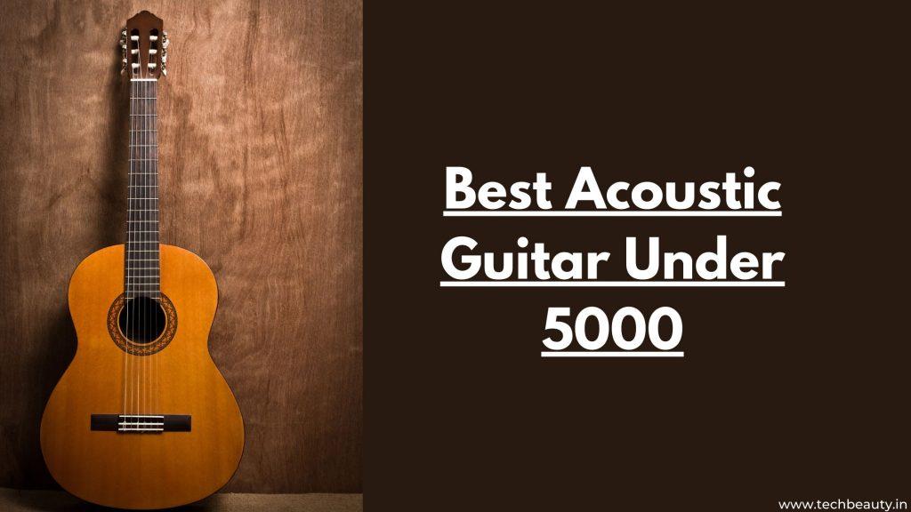 Best Acoustic Guitar Under 5000