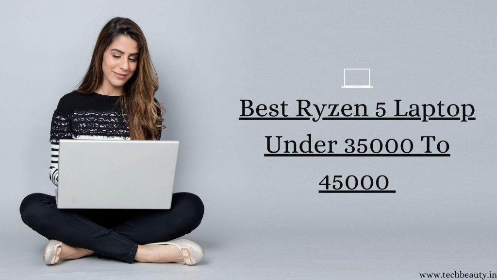 Best Ryzen 5 Laptop Under 35000 To 45000